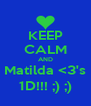 KEEP CALM AND Matilda <3's 1D!!! ;) ;) - Personalised Poster A4 size