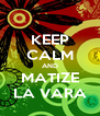 KEEP CALM AND MATIZE LA VARA - Personalised Poster A4 size