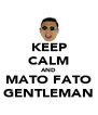 KEEP CALM AND MATO FATO GENTLEMAN - Personalised Poster A4 size