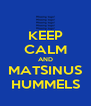 KEEP CALM AND MATSINUS HUMMELS - Personalised Poster A4 size