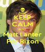 KEEP CALM AND Matt Lanter For Rixon - Personalised Poster A4 size