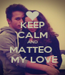 KEEP CALM AND MATTEO   MY LOVE - Personalised Poster A4 size