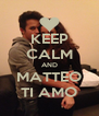 KEEP CALM AND MATTEO TI AMO - Personalised Poster A4 size