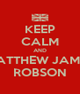 KEEP CALM AND MATTHEW JAMES ROBSON - Personalised Poster A4 size