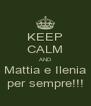KEEP CALM AND Mattia e Ilenia per sempre!!! - Personalised Poster A4 size