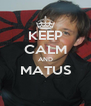 KEEP CALM AND MATUS  - Personalised Poster A4 size