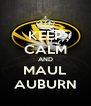 KEEP CALM AND MAUL AUBURN - Personalised Poster A4 size
