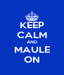 KEEP CALM AND MAULE ON - Personalised Poster A4 size