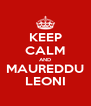 KEEP CALM AND MAUREDDU LEONI - Personalised Poster A4 size