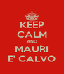 KEEP CALM AND MAURI E' CALVO - Personalised Poster A4 size