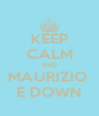 KEEP CALM AND MAURIZIO  E DOWN - Personalised Poster A4 size