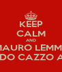 KEEP CALM AND MAURO LEMME QUANDO CAZZO ARRIVI? - Personalised Poster A4 size