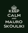 KEEP CALM AND MAURO SKOULIKI - Personalised Poster A4 size