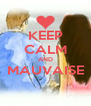 KEEP CALM AND MAUVAISE  - Personalised Poster A4 size