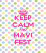 KEEP CALM AND MAVI FEST - Personalised Poster A4 size
