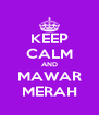 KEEP CALM AND MAWAR MERAH - Personalised Poster A4 size