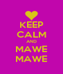 KEEP CALM AND MAWE MAWE - Personalised Poster A4 size