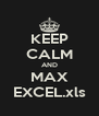 KEEP CALM AND MAX EXCEL.xls - Personalised Poster A4 size