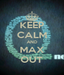 KEEP CALM AND MAX OUT - Personalised Poster A4 size