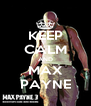 KEEP CALM AND MAX PAYNE - Personalised Poster A4 size