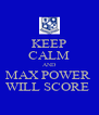 KEEP CALM AND MAX POWER  WILL SCORE  - Personalised Poster A4 size