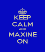 KEEP CALM AND MAXINE ON - Personalised Poster A4 size