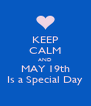 KEEP CALM AND MAY 19th Is a Special Day - Personalised Poster A4 size