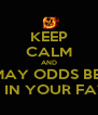 KEEP CALM AND MAY ODDS BE  EVER IN YOUR FAVOR  - Personalised Poster A4 size