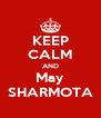 KEEP CALM AND May SHARMOTA - Personalised Poster A4 size