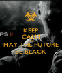 KEEP CALM AND MAY THE FUTURE BE BLACK - Personalised Poster A4 size