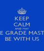 KEEP CALM AND MAY THE GRADE MASTER BE WITH US - Personalised Poster A4 size