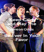 Keep Calm and May The Hanson Odds  Be Ever In Your Favor - Personalised Poster A4 size