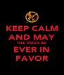 KEEP CALM AND MAY THE ODDS BE EVER IN FAVOR - Personalised Poster A4 size