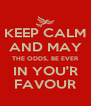 KEEP CALM AND MAY THE ODDS, BE EVER IN YOU'R FAVOUR - Personalised Poster A4 size