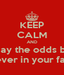 KEEP CALM AND may the odds be forever in your favor - Personalised Poster A4 size