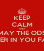 KEEP CALM AND MAY THE ODS BE EVER IN YOU FAVOR - Personalised Poster A4 size