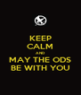 KEEP CALM AND MAY THE ODS BE WITH YOU - Personalised Poster A4 size