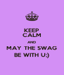 KEEP CALM AND MAY THE SWAG BE WITH U;) - Personalised Poster A4 size