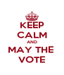 KEEP CALM AND MAY THE  VOTE - Personalised Poster A4 size