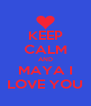 KEEP CALM AND MAYA I LOVE YOU - Personalised Poster A4 size