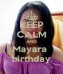 KEEP CALM AND Mayara  birthday - Personalised Poster A4 size