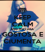KEEP CALM AND MAYARA GOSTOSA E CIUMENTA - Personalised Poster A4 size