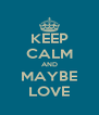 KEEP CALM AND MAYBE LOVE - Personalised Poster A4 size