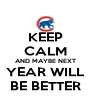 KEEP CALM AND MAYBE NEXT YEAR WILL BE BETTER - Personalised Poster A4 size