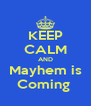 KEEP CALM AND Mayhem is Coming  - Personalised Poster A4 size