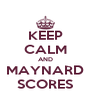 KEEP CALM AND MAYNARD SCORES - Personalised Poster A4 size