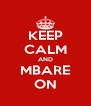 KEEP CALM AND MBARE ON - Personalised Poster A4 size