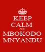 KEEP CALM  AND MBOKODO MNYANDU - Personalised Poster A4 size
