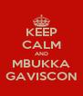 KEEP CALM AND MBUKKA GAVISCON - Personalised Poster A4 size