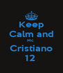 Keep Calm and Mc  Cristiano 12  - Personalised Poster A4 size
